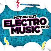 Nothin' but Electro Music 2018 von Various Artists