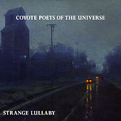 Strange Lullaby by Coyote Poets of the Universe