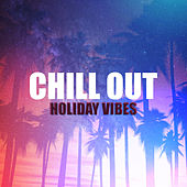 Chill Out Holiday Vibes by Chillout Lounge