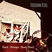 Dont Change That Dial de Freedom Kerl
