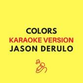 Colors (Originally by Jason Derulo) (Karaoke Version) by JMKaraoke