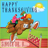 Happy Thanksgiving by Singer Dr. B...
