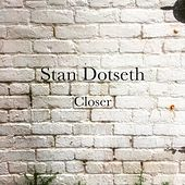 Closer by Stan Dotseth