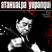 The Guitar Poet - El Poeta De La Guitarra by Atahualpa Yupanqui