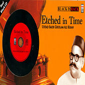 Etched In Time - Bade Ghulam Ali Khan by Ustad Bade Ghulam Ali Khan