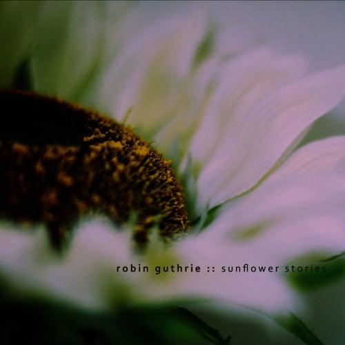 Sunflower Stories by Robin Guthrie