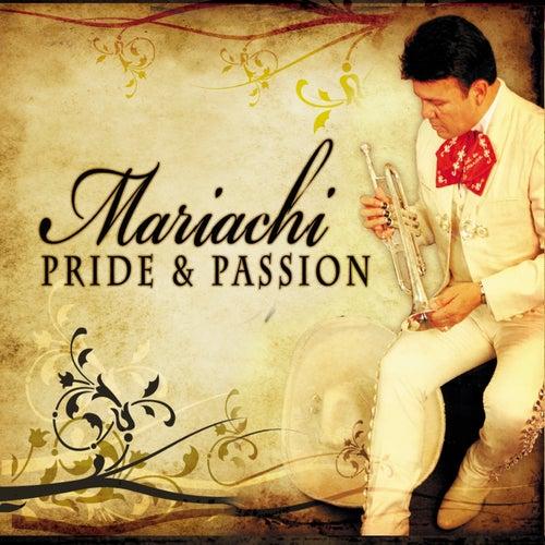 Mariachi Pride and Passion by Mariachi Sol De Mexico