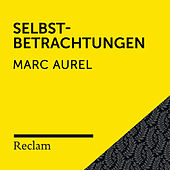 Marc Aurel: Selbstbetrachtungen (Reclam Hörbuch) von Reclam Hörbücher