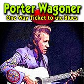One Way Ticket to the Blues by Porter Wagoner