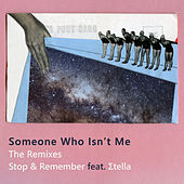 Stop & Remember (The Remixes) by Someone Who Isn't Me