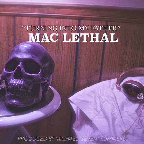 Turning into My Father by Mac Lethal