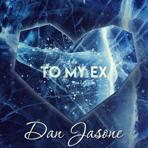 To My Ex by Dan Jasone
