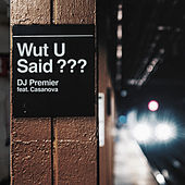 Wut U Said? by DJ Premier