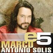 E5 de Marco Antonio Solis