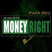 As Long as the Money Right de Papa Reu