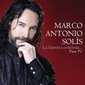 La Historia Continúa...Parte IV de Marco Antonio Solis