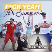 Fuck Yeah It's Summer by On the Spot NYC