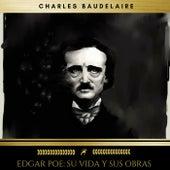 Edgar Poe: Su Vida y Sus Obras by Charles Baudelaire