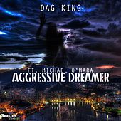 Aggressive Dreamer by Dag King