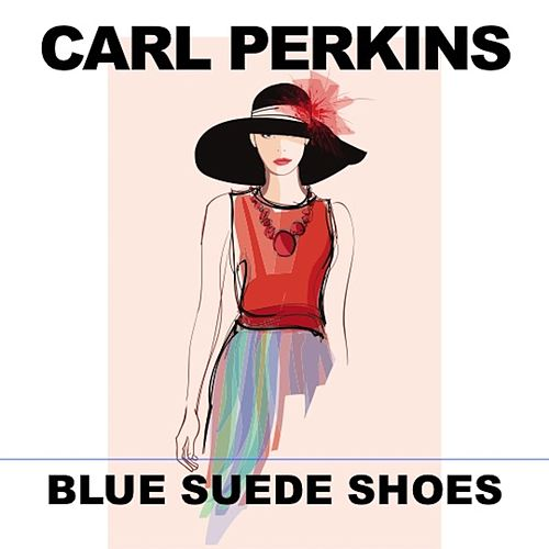 Blue Suede Shoes (Live) by Carl Perkins