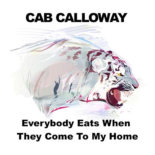 Everybody Eats When They Come to My Home by Cab Calloway