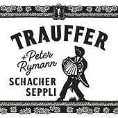 Schacherseppli (Single-Version) von Trauffer