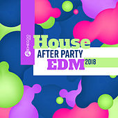 House After Party EDM 2018 – Dance Music, Fresh & Bouncy, Cool Chill Time by Various Artists