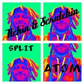 Itchin and A Scratchin de Split Atom