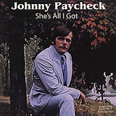 She's All I Got by Johnny Paycheck