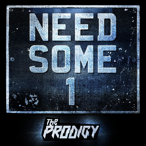 Need Some1 by The Prodigy