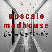 Upscale Madhouse by Gideon King