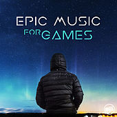 Epic Music for Games by Various Artists