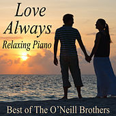 Love Always Relaxing Piano - Best of The O'Neill Brothers von The O'Neill Brothers