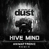 Hive Mind (Animattronic Remix) by Circle of Dust