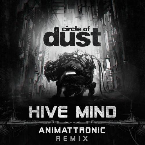 Hive Mind (Animattronic Remix) de Circle of Dust