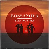 Bossanova Evening Vibes by Various Artists