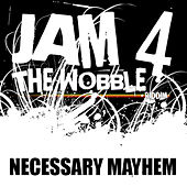 Jam 4 / The Wobble Riddim by Necessary Mayhem