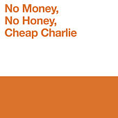 No Money, No Honey, Cheap Charlie van Mike Gordon
