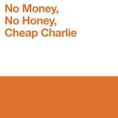 No Money, No Honey, Cheap Charlie de Mike Gordon