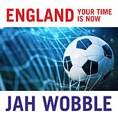 England Your Time Is Now by Jah Wobble