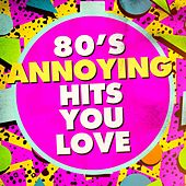 80's Annoying Hits You Love by Various Artists