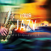 Your Jazy Music Juice Music for Happy Hours by Various Artists