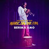 Journey of the African Drum by Berima Amo