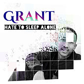 Hate to Sleep Alone by Grant