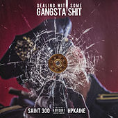 Dealing With Some Gangsta Shit by Saint300