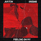 Feeling on My by Justin