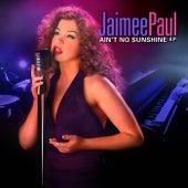 Ain't No Sunshine - EP by Jaimee Paul