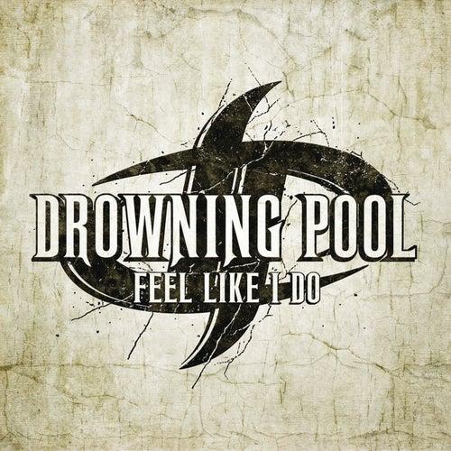 Feel Like I Do by Drowning Pool