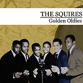 Golden Oldies (Digitally Remastered) by The Squires