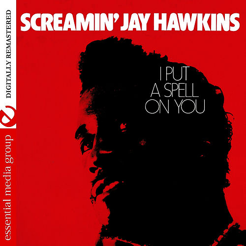 I Put A Spell On You (Digitally Remastered) by Screamin' Jay Hawkins